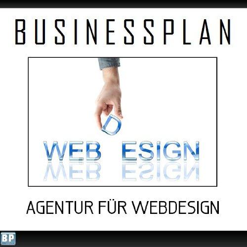 Businessplan Vorlage - Existenzgründung Webdesign / Webdesigner Start-Up professionell und erfolgreich mit Checkliste, Muster inkl. Beispiel