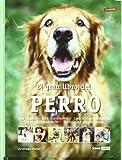 El gran libro del perro: Las razas - Los cuidados - Las enfermedades - Cómo adiestrarlo - Técnicas especiales (Ilustrados)