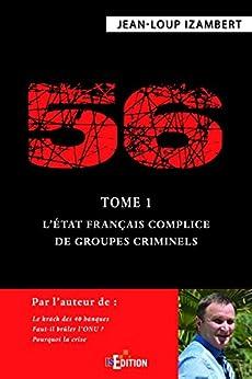 56 - Tome 1 : L'État français complice de groupes criminels (Faits de société) par [Jean-Loup Izambert]