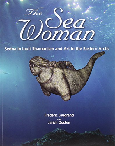 The Sea Woman: Sedna in Inuit Shamanism and Art in the Eastern Arctic
