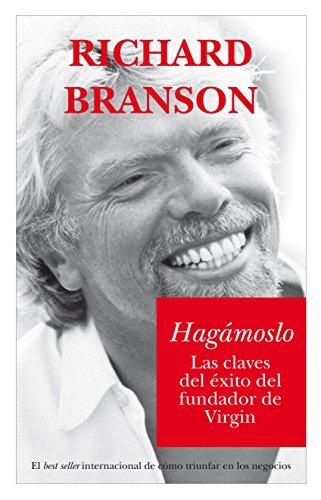 Download Hagamoslo/ Screw It, Let's Do It: Las claves del exito del fundador de Virgin (Documentos) 8496632334
