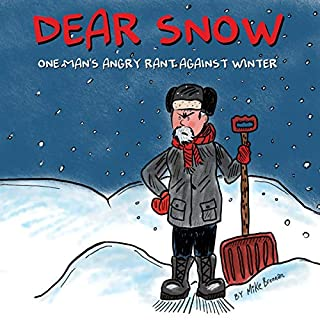 Dear Snow: One Man's Angry Rant Against Winter audiobook cover art