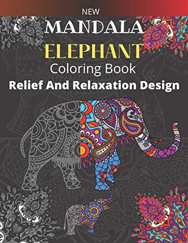 New Mandala Elephant Coloring Book : Relief And Relaxation Design