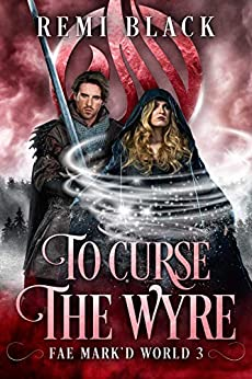 To Curse the Wyre: Spells of Air (Fae Mark'd World Book 3) by [Remi Black]