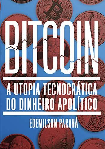 Bitcoin: a Utopia Tecnocrática do Dinheiro Apolítico