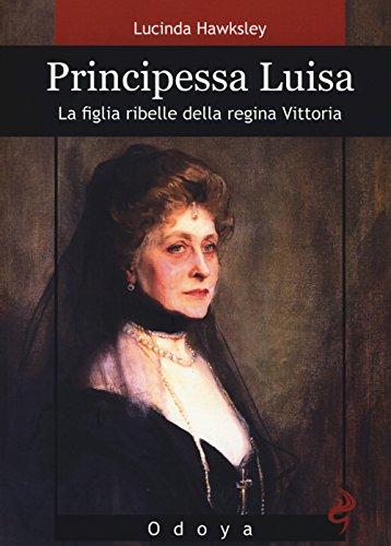 Principessa Luisa. La figlia ribelle della regina Vittoria