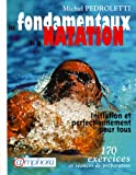 Les fondamentaux de la natation - Initiation et perfectionnement pour tous, 170 exercices