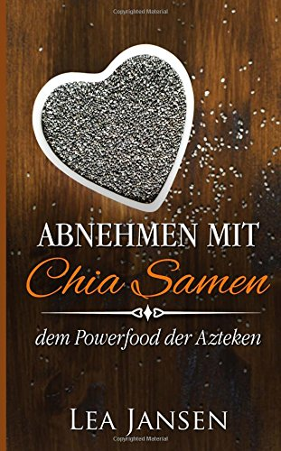 Abnehmen mit Chia Samen - dem Powerfood der Azteken