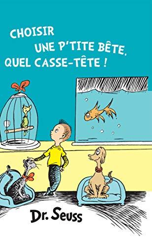 Choisir une p'tite bête, quel casse-tête!: The French Edition of What Pet Should I Get?