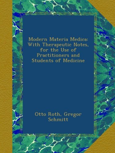 Modern Materia Medica: With Therapeutic Notes, for the Use of Practitioners and Students of Medicine