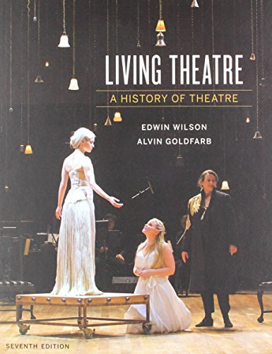 Compare Textbook Prices for Living Theatre: A History of Theatre Seventh Edition ISBN 9780393640205 by Wilson, Edwin,Goldfarb, Alvin