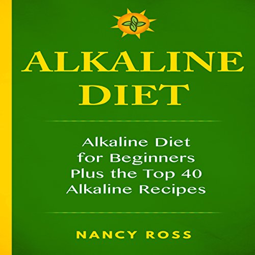 Alkaline Diet: Alkaline Diet For Beginners Plus the Top 40 Alkaline Recipes cover art