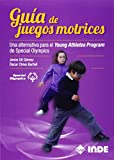 Guía de juegos motrices: Una alternativa para el Young Athletes Program de Special Olympics (EDUCACIÓN FÍSICA)