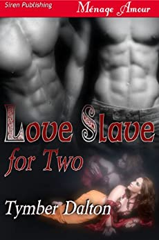 Love Slave for Two (Siren Publishing Menage Amour with Manlove) (English Edition) van [Tymber Dalton]