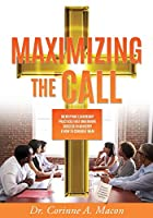 Maximizing the Call: Identifying Leadership Practices that Undermine Success in Ministry & How to Conquer Them