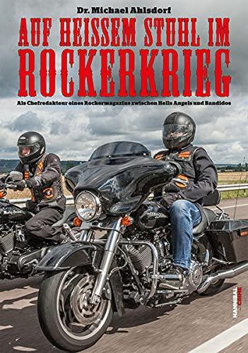 Auf heißem Stuhl im Rockerkrieg - Als Chefredakteur eines Rockermagazins zwischen Hells Angels und Bandidos
