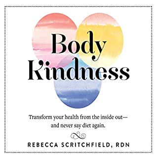 Body Kindness                   By:                                                                                                                                 Rebecca Scritchfield                               Narrated by:                                                                                                                                 Rebecca Scritchfield                      Length: 10 hrs and 32 mins     28 ratings     Overall 4.6