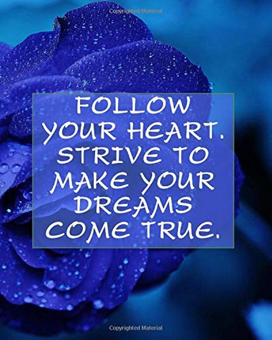 ジャングルパーティー知人FOLLOW YOUR HEART. STRIVE TO MAKE YOUR DREAMS COME TRUE.: College Ruled Notebook - With Inspirational Sayings On Each Page - Delicate Deep Blue Rose