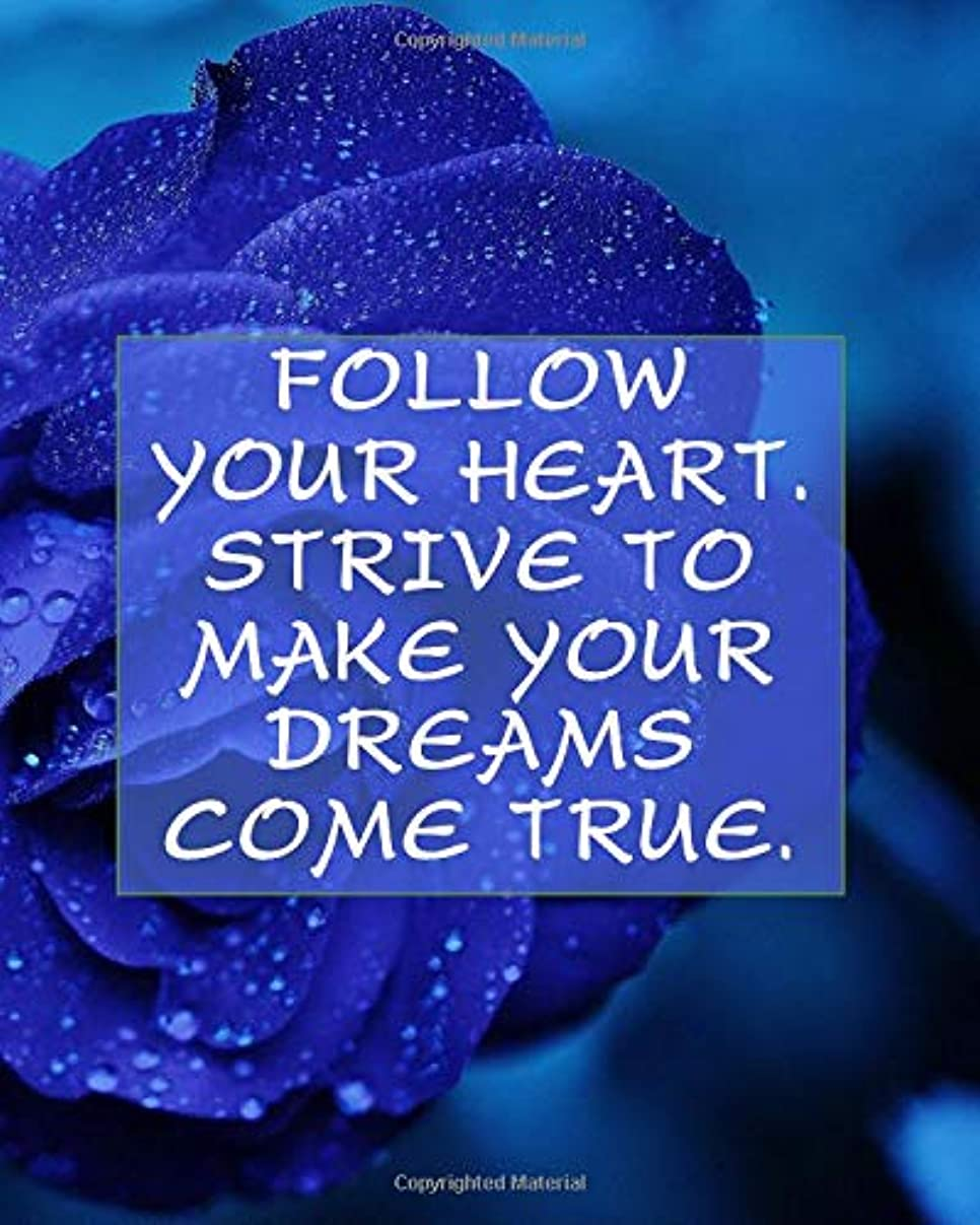 カップ理容室精通したFOLLOW YOUR HEART. STRIVE TO MAKE YOUR DREAMS COME TRUE.: College Ruled Notebook - With Inspirational Sayings On Each Page - Delicate Deep Blue Rose