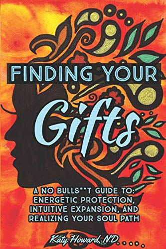 Finding Your Gifts: A No Bulls**t Guide to Energetic Protection, Intuitive Expansion, and Realizing Your Soul Path