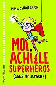 Moi, Achille, superhéros sans moustache par Zelda Zonk