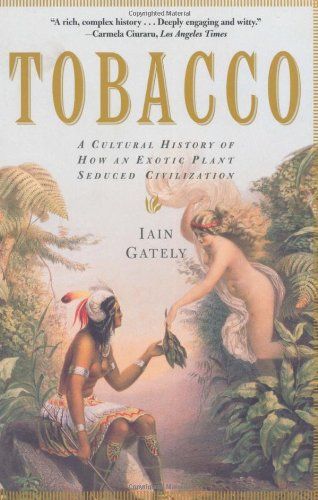 Tobacco: A Cultural History of How an Exotic Plant Seduced Civilization