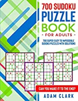 700 Sudoku Puzzles for Adults: 700 Super Easy to Impossible Sudoku Puzzles with Solutions. Can You Make It to The End?