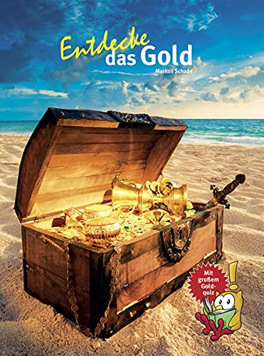 Entdecke das Gold (Entdecke - Die Reihe mit der Eule: Kindersachbuchreihe)