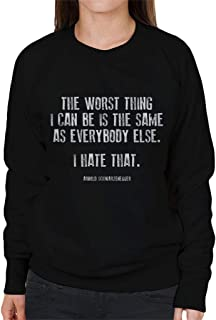 The Worst Thing I Can Be Arnold Schwarzenegger Quote Women's Sweatshirt