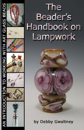 The Beader\'s Handbook On Lampwork: An Introduction To Working With Art Glass Beads