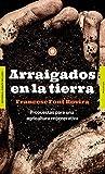 Arraigados en la tierra: Propuestas para una agricultura regenerativa (Ecología)