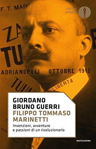 Filippo Tommaso Marinetti: Invenzioni, avventure e passioni di un rivoluzionario