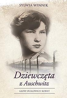 Dziewczeta z Auschwitz: Głosy ocalonych kobiet