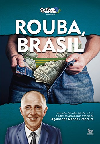 Rouba, Brasil: Mensalão, petrolão, Dilmão, 7x1 e outros escândalos (Portuguese Edition)