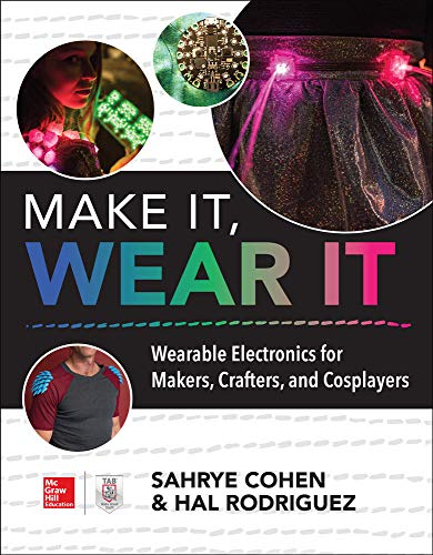 Make It, Wear It: Wearable Electronics for Makers, Crafters, and Cosplayers