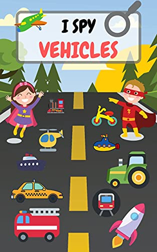 Couverture du livre I Spy Vehicles : Book for Kids Ages 2-5 Fun Activity Learning Picture and Guessing Game Let's Play I Spy With My Little Eye Toddlers & Preschoolers (English Edition)