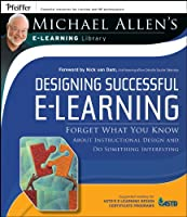 Designing Successful e-Learning (Michael Allen's E-learning Library)