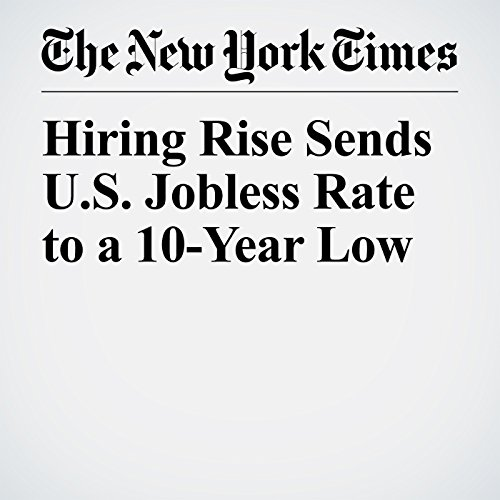 Hiring Rise Sends U.S. Jobless Rate to a 10-Year Low copertina