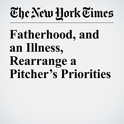 Fatherhood, and an Illness, Rearrange a Pitcher's Priorities audiobook cover art