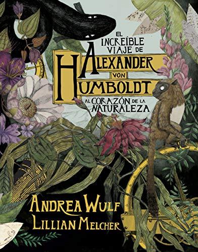El increíble viaje de Alexander von Humboldt al corazón de la naturaleza / The Adventures of Alexander Von Humboldt (Random Cómics)