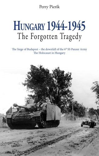 Hungary 1944 - 1945: The Forgotten Tragedy