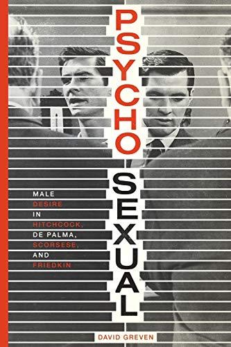 Psycho-Sexual: Male Desire in Hitchcock, De Palma, Scorsese, and Friedkin