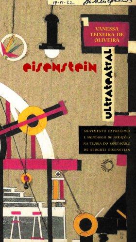 Eisenstein ultrateatral: movimento expressivo e montagem de atrações na teoria do espetáculo de Serguei Eisentein