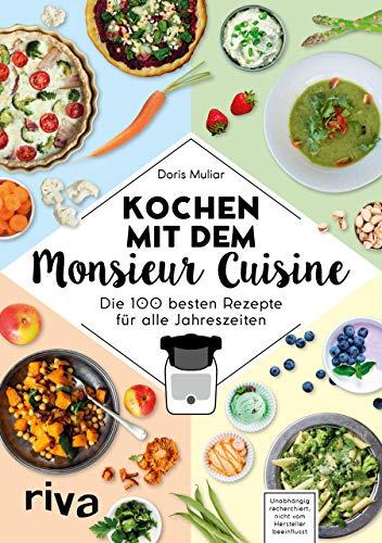 Kochen mit dem Monsieur Cuisine: Die 100 besten Rezepte für alle Jahreszeiten