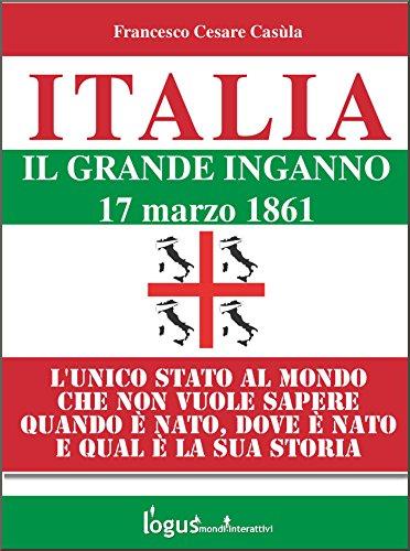 Italia - Il grande inganno (Storia dell'Italia e della Sardegna (a cura di Francesco Cesare Casula) Vol. 4)