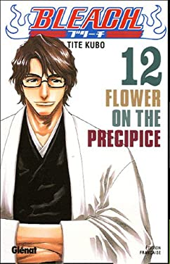 Bleach - Tome 12: Flower on the precipice (Bleach (12)) (French Edition)