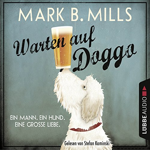 Warten auf Doggo                   By:                                                                                                                                 Mark B. Mills                               Narrated by:                                                                                                                                 Stefan Kaminski                      Length: 6 hrs and 7 mins     Not rated yet     Overall 0.0
