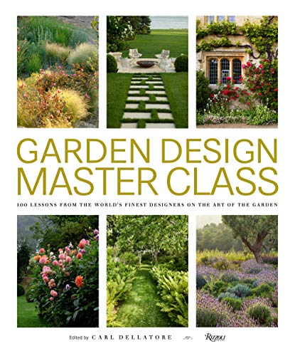 Compare Textbook Prices for Garden Design Master Class: 100 Lessons from The World's Finest Designers on the Art of the Garden Illustrated Edition ISBN 9780847866663 by Dellatore, Carl