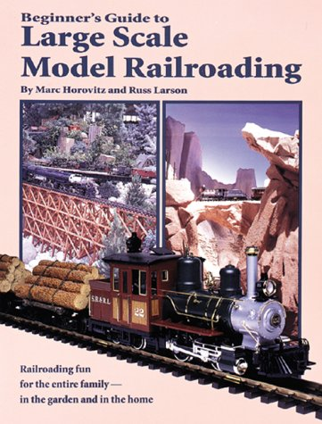 Compare Textbook Prices for Beginner's Guide to Large Scale Model Railroading Model Railroader 1st Edition ISBN 9780897783972 by Horovitz, Marc,Larson, Russ