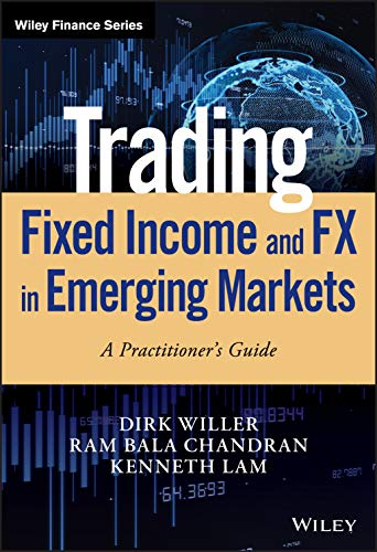Trading Fixed Income and FX in Emerging Markets: A Practitioner's Guide (Wiley Finance)